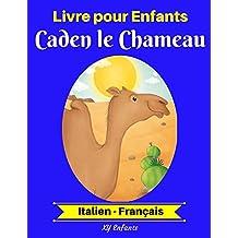 Livre pour Enfants : Caden le Chameau (Italien-Français) (Italien-Français Livre Bilingue pour Enfants t. 2) (French Edition)