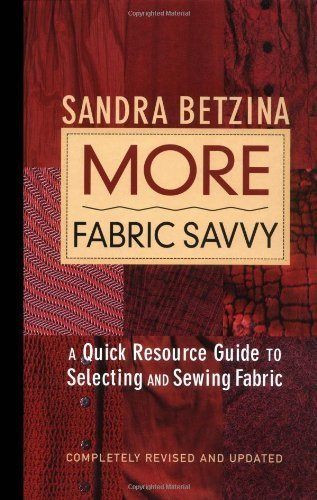 More Fabric Savvy: A Quick Resource Guide to Selecting and Sewing Fabric by Sandra Betzina (2004-09-09)