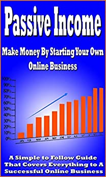 Amazon.com: Passive Income, Make money by starting your own online business (with A Bonus Inside ...