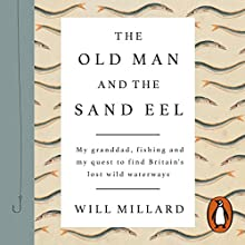 The Old Man and the Sand Eel Audiobook by Will Millard Narrated by Will Millard