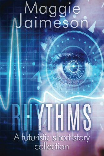 Rhythms: A futuristic collection of short stories