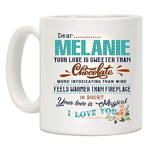 Melanie Chocolate - Valentines Day Gifts For Her - Dear Melanie Your Love Is Sweeter Than Chocolate More Intoxicating Than Wine Feels Warmer Than Fireplage In Short Your Love Is Magical I Love You - Mug 11 oz
