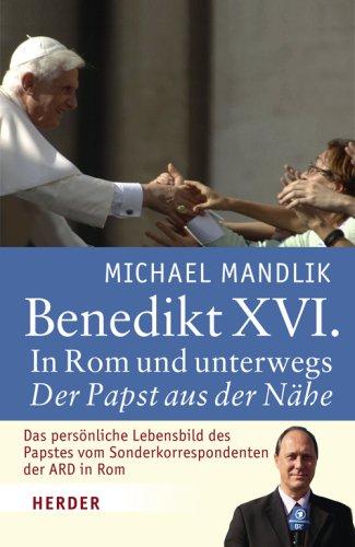 Benedikt XVI.: In Rom und unterwegs - der Papst aus der Nähe