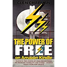The Power of Free on Amazon Kindle - Harness the power of free promotions to increase visibility and turbo-charge sales using KDP Select