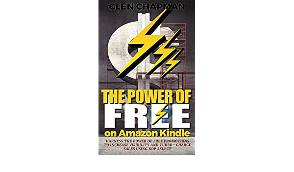 The Power of Free on Amazon Kindle - Harness the power of free promotions to increase visibility and turbo-charge sales using KDP Select (English Edition) ...