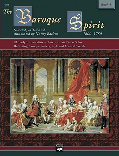 - The Baroque Spirit (1600--1750), Bk 1: 21 Early Intermediate to Intermediate Piano Solos Reflecting Baroque Society, Style and Musical Trends, Book & CD (The Spirit Series)