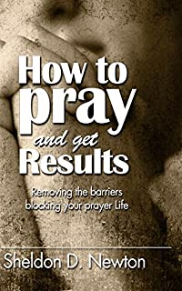 How To Pray And Get Results by Sheldon D. Newton ebook deal