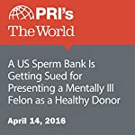 A US Sperm Bank Is Getting Sued for Presenting a Mentally Ill Felon as a Healthy Donor | Andrea Crossan