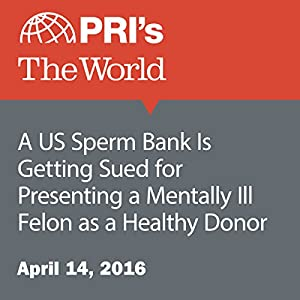 A US Sperm Bank Is Getting Sued for Presenting a Mentally Ill Felon as a Healthy Donor