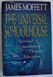 The Universal Schoolhouse : Spiritual Awakening Through Education, Moffett, James, 1555426077