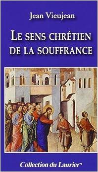 La pensée chrétienne sur la souffrance (French Edition)