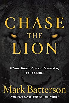 Chase the Lion: If Your Dream Doesn't Scare You, It's Too Small by [Batterson, Mark]