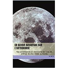 En savoir davantage sur l'astronomie: Nos connaissances en astronomie est l'une des sciences les plus vieilles du monde. (French Edition)