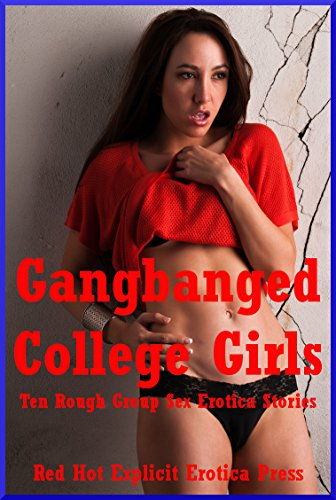 Gangbanged College Girls Ten Rough Group Sex Erotica Stories By Skyler French Morghan