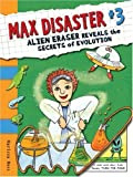 Max Disaster #3: Alien Eraser Reveals the Secrets of Evolution (Max Disaster (Quality))