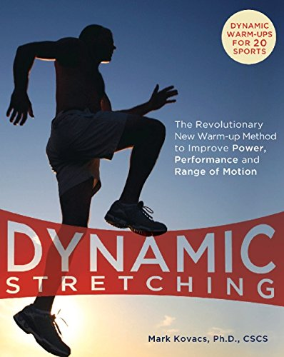 Dynamic Stretching: The Revolutionary New Warm-up Method to Improve Power, Performance and Range of Motion (Best Dynamic Warm Up Exercises)
