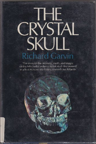 The Crystal Skull: The story of the mystery, myth, and magic of the Mitchell-Hedges crystal skull discovered in a lost Mayan city during a search for Atlantis (Indiana Jones And The Search For Atlantis)