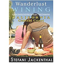 Wanderlust Wining California Central Coast: The Outdoorsy Oenophile's Wine Country Companion