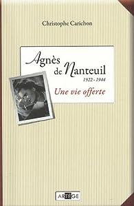 Agnès de Nanteuil (1922 1944) : Une vie offerte par Christophe Carichon