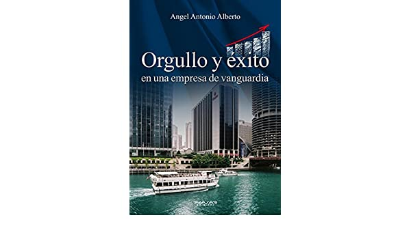 Amazon.com: Orgullo y éxito en una empresa de vanguardia (Spanish Edition) eBook: Angel Antonio Alberto: Kindle Store