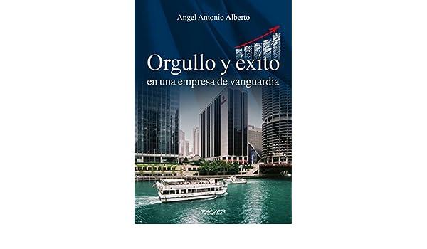 Amazon.com: Orgullo y éxito en una empresa de vanguardia (Spanish Edition) eBook: Angel Antonio Alberto: Kindle Store