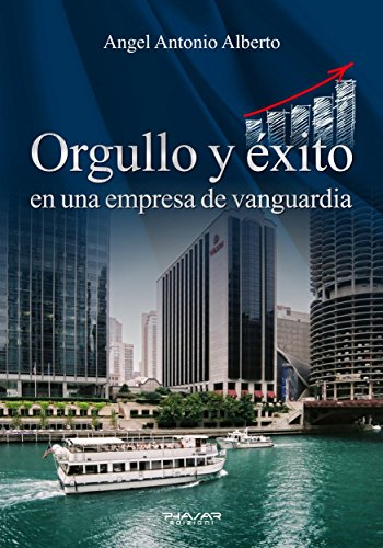 Orgullo y éxito en una empresa de vanguardia (Spanish Edition) by [Angel Antonio