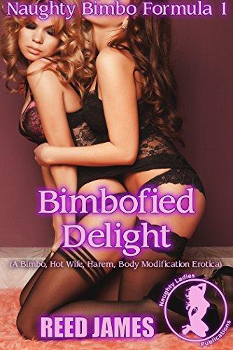 Bimbofied Delight (Naughty Bimbo Formula 1): (A Bimbo, Hot Wife, Harem, Body Modification Erotica)