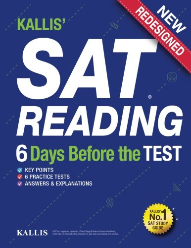 KALLIS' SAT Reading - 6 Days Before the Test: (College SAT Prep + Study Guide Book for the New SAT