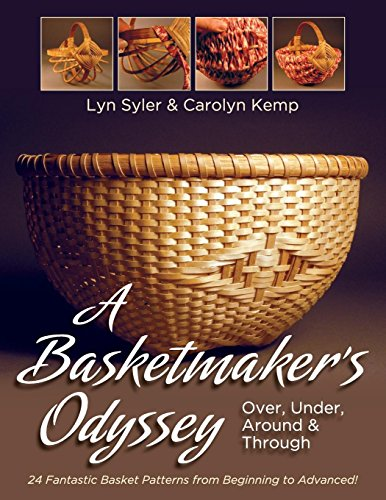 A Basketmaker's Odyssey: Over, Under, Around & Through: 24 Great Basket Patterns from Easy Beginner to More Challenging Advanced (Basket Patterns)