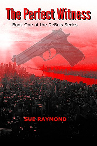The Perfect Witness: Book One in the DeBois Series by [Raymond, Sue]