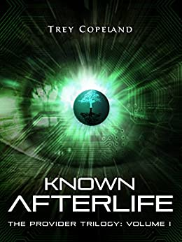 Known Afterlife (The Provider Trilogy Book 1) by [Copeland, Trey]