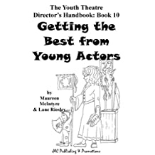 Getting the Best from Young Actors (The Youth Theatre Director's Handbook Book 10)