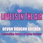 Love Is in the Air | Devon Vaughn Archer