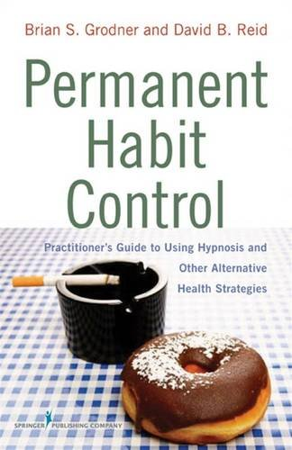Permanent Habit Control: Practitioner's Guide to Using Hypnosis and Other Alternative Health Strategies by Brand: Springer Publishing Company