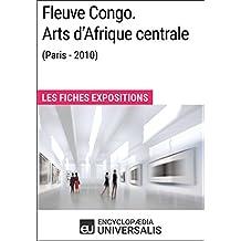 Fleuve Congo. Arts d'Afrique centrale (Paris - 2010): Les Fiches Exposition d'Universalis (French Edition)