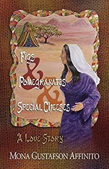 Figs & Pomegranates & Special Cheeses: A Love Story by [Mona Gustafson Affinito]