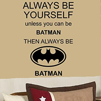 Amazon.com: Always Be Yourself Unless Your Batman 44\