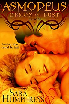Asmodeus: Demon of Lust---Part One (Princes of Hell Book 1) by [Humphreys, Sara]