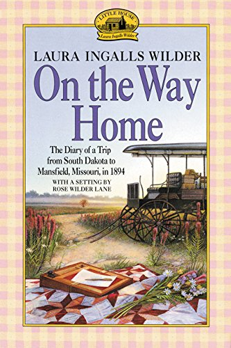 On the Way Home: The Diary of a Trip from South Dakota to Mansfield, Missouri, in 1894 (Little House Nonfiction)