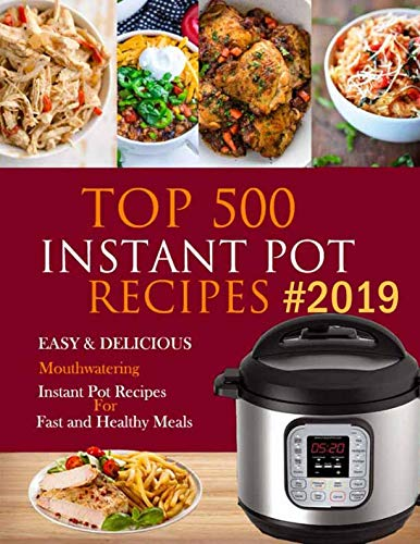 Top 500 Instant Pot Recipes #2019: Easy & Delicious Mouthwatering Instant Pot Recipes for Fast and Healthy Meals (Instant Pot Cookbook for Beginner & Advanced Users) by Olivia Ellison