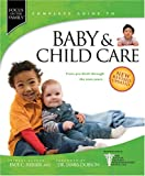 Focus on the Family Complete Guide to Baby & Child Care: From Pre-Birth Through the Teen Years