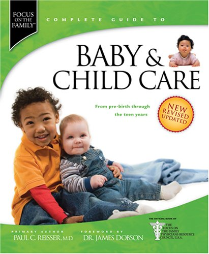 Baby & Child Care: From Pre-Birth through the Teen Years (Focus On The Family Complete Guides)