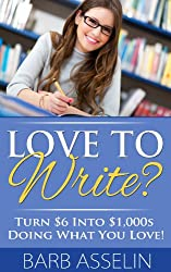 Love to Write? Turn $6 Into $1,000s Doing What You Love! (Writing Non-Fiction and Fiction Books Series) (English Edition)