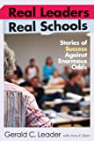 Real Leaders, Real Schools : Stories of Success Against Enormous Odds, Leader, Gerald C. and Stern, Amy F., 1891792962