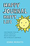 Happy Journal, Happy Life: How drawing your day ignites creativity, boosts gratitude, and skyrockets happiness.
