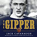 The Gipper: George Gipp, Knute Rockne, and the Dramatic Rise of Notre Dame Football Audiobook by Jack Cavanaugh Narrated by Nancy Linari