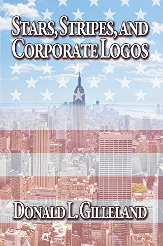 The fascinating life of an American man influenced by God, his wife, mother, military and corporate environments: Stars, Stripes And Corporate Logos by Donald L. Gilleland