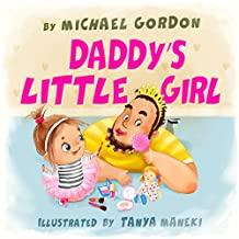Daddy's Little Girl: (Children's book about a Cute Girl and her Superhero Dad, Picture Books, Preschool Books, Ages 3-5, Baby Books, Kids Book, Bedtime Story