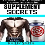 Supplement Secrets: An Inside Look at Popular Training Supplements | Philip Smith