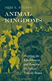 Animal Kingdoms: Hunting, the Environment, and Power in the Indian Princely States, Julie E. Hughes, 0674072804